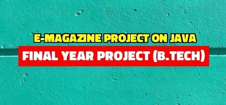E-Magazine project on JAVA – Final Year Project (B.Tech)