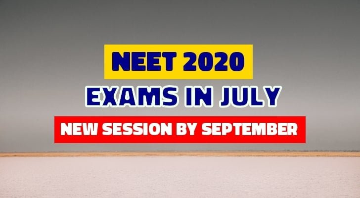 NEET 2020 exams dates Exams in July, new session by September